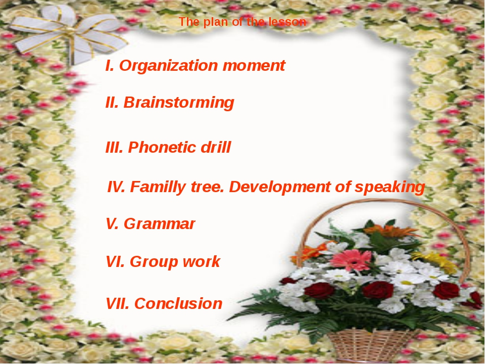 The plan of the lesson I. Organization moment II. Brainstorming III. Phonetic...