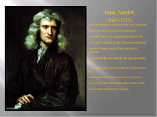 Isaac Newton Newton's Principia formulated the laws of motion and universal g