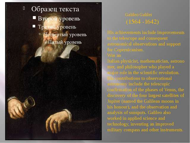 Galileo Galilei His achievements include improvements to the telescope and co...