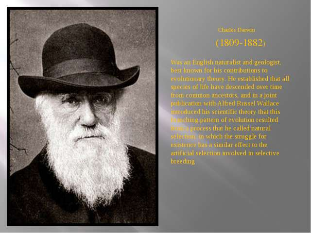 Charles Darwin Was an English naturalist and geologist, best known for his co...
