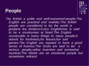 People The British a polite and well-mannered people.The English are practica