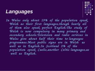 Languages In Wales only about 19% of the population speak Welsh as their firs
