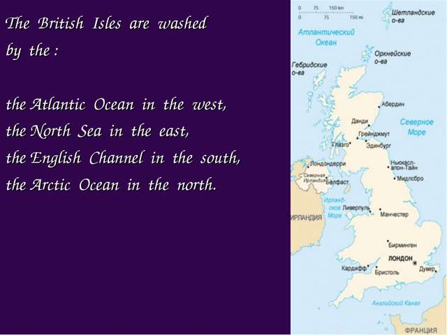 The British Isles are washed by the : the Atlantic Ocean in the west, the Nor...
