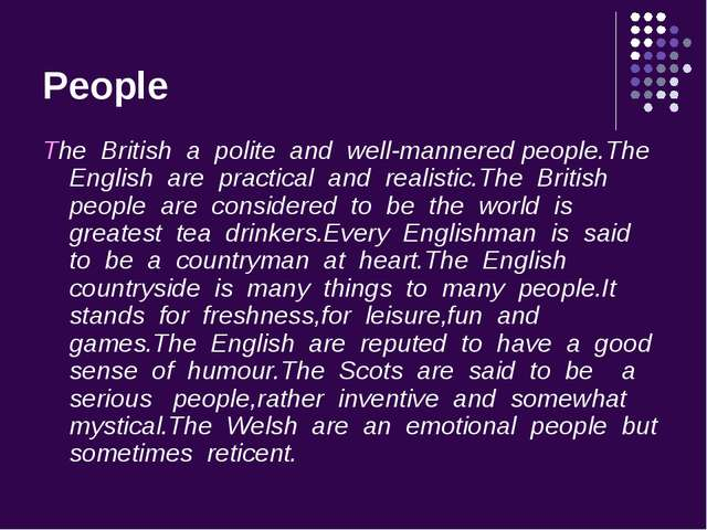 People The British a polite and well-mannered people.The English are practica...