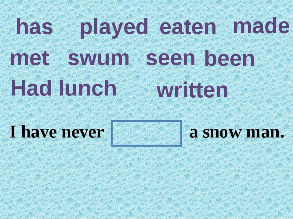 has played eaten made met swum seen been Had lunch written They have in this...
