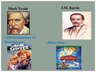 Mark Twain «The Adventures of Tom Sawyer» J.M. Barrie «Peter Pan»