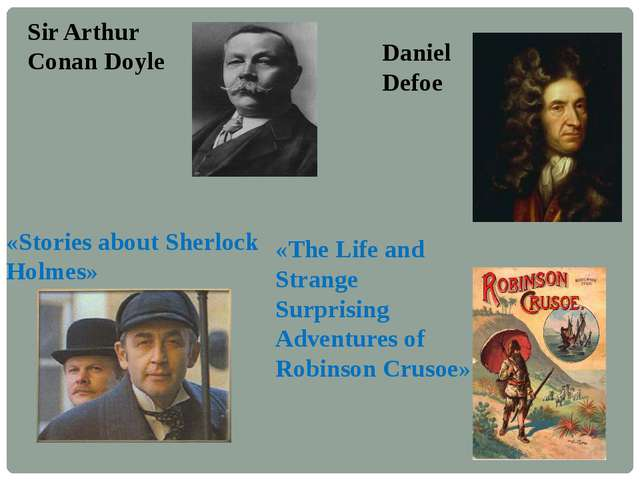 Sir Arthur Conan Doyle «Stories about Sherlock Holmes» Daniel Defoe «The Life...