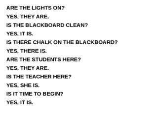 ARE THE LIGHTS ON? YES, THEY ARE. IS THE BLACKBOARD CLEAN? YES, IT IS. IS TH