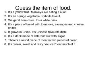 Guess the item of food. It's a yellow fruit. Monkeys like eating it a lot. It