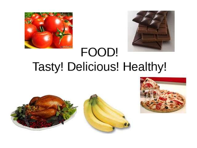 FOOD! Tasty! Delicious! Healthy!