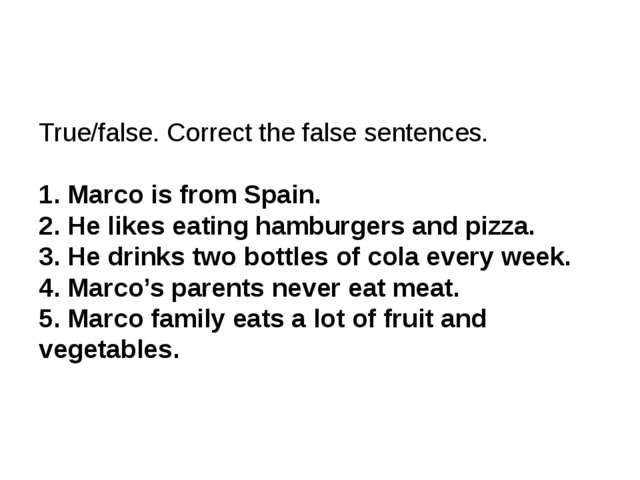 True/false. Correct the false sentences. 1. Marco is from Spain. 2. He likes...