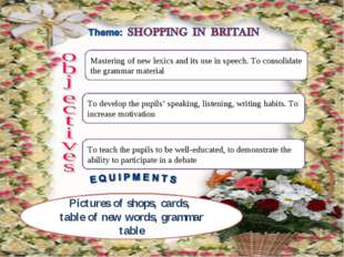 Mastering of new lexics and its use in speech. To consolidate the grammar mat
