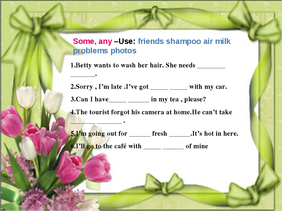 Some, any –Use: friends shampoo air milk problems photos 1.Betty wants to was...