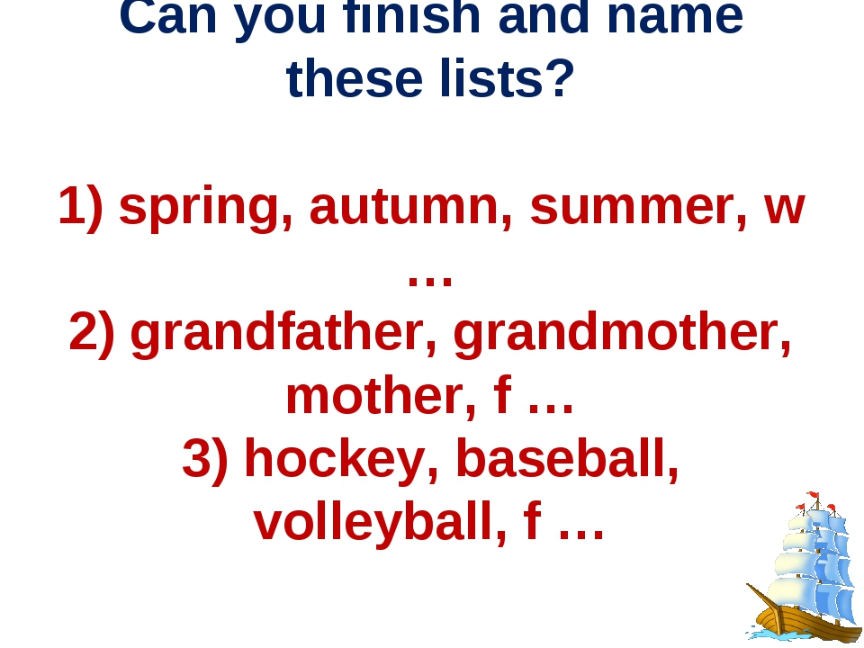 Can you finish and name these lists? 1) spring, autumn, summer, w … 2) grand...