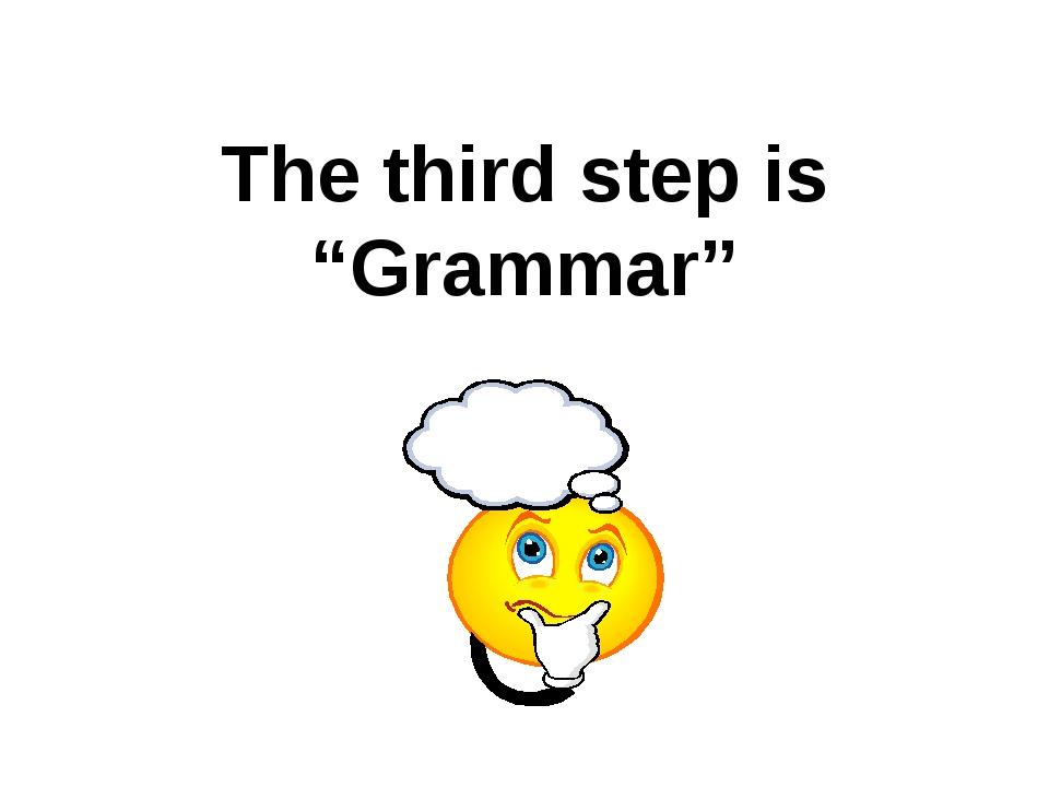 """The third step is """"Grammar"""""""