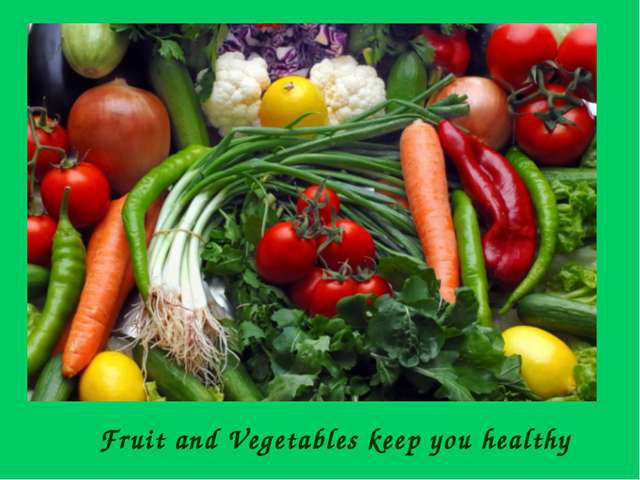 Fruit and Vegetables keep you healthy