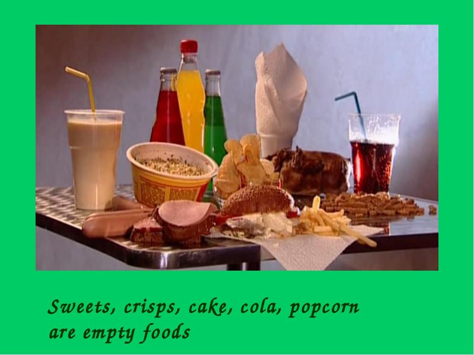 Sweets, crisps, cake, cola, popcorn are empty foods