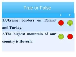 True or False TF 1.Ukraine borders on Poland and Turkey.  2.The highest m