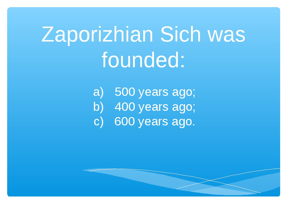 Zaporizhian Sich was founded: a) 500 years ago; b) 400 years ago; c) 600 year...