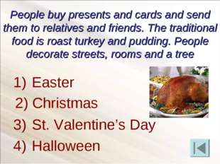 People buy presents and cards and send them to relatives and friends. The tra