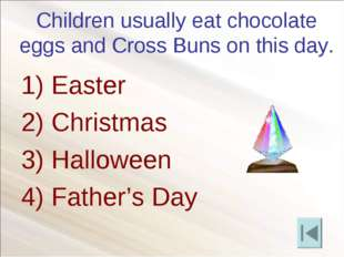 Children usually eat chocolate eggs and Cross Buns on this day. 2) Christmas