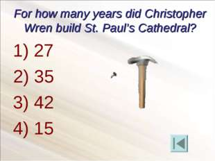 For how many years did Christopher Wren build St. Paul's Cathedral? 27 3) 42