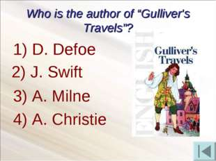 "Who is the author of ""Gulliver's Travels""? D. Defoe 3) A. Milne 4) A. Christi"