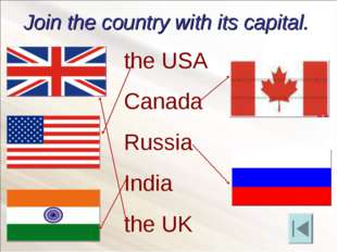 Join the country with its capital. the USA Canada Russia India the UK