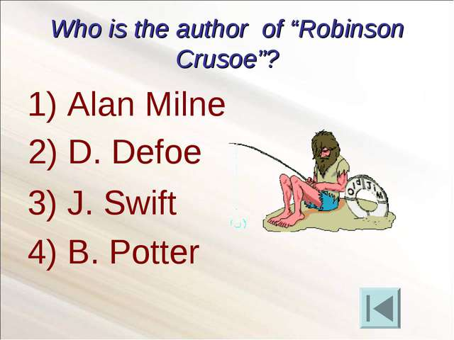 "Who is the author of ""Robinson Crusoe""? Alan Milne 3) J. Swift 4) B. Potter 2..."