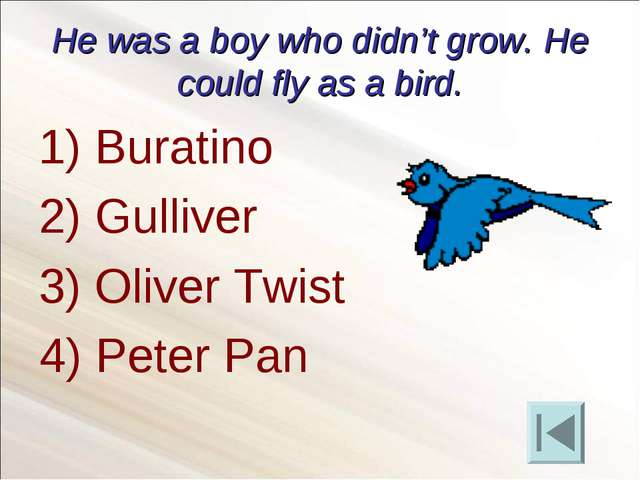 He was a boy who didn't grow. He could fly as a bird. Buratino Gulliver Olive...