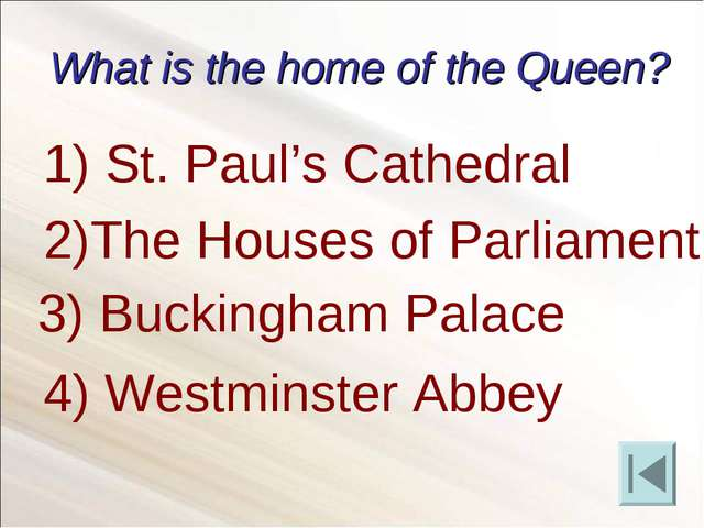 What is the home of the Queen? St. Paul's Cathedral 2)The Houses of Parliamen...