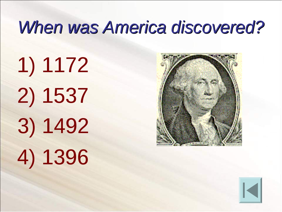 When was America discovered? 1172 1537 4) 1396 3) 1492