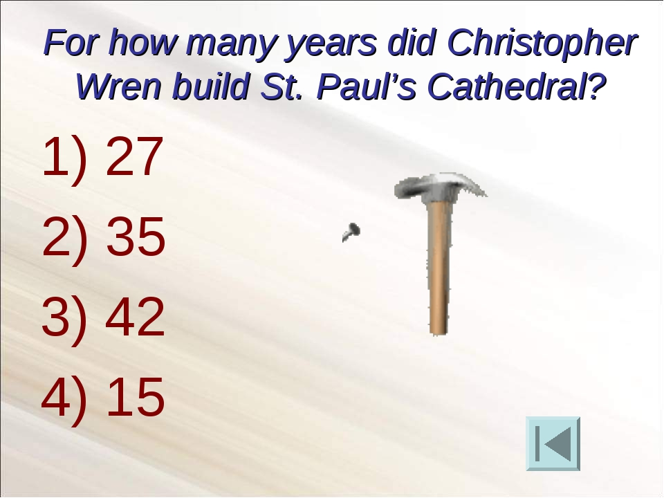 For how many years did Christopher Wren build St. Paul's Cathedral? 27 3) 42...