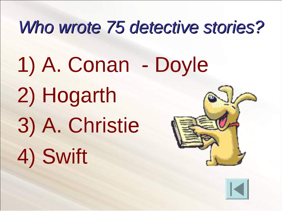 Who wrote 75 detective stories? A. Conan - Doyle Hogarth 4) Swift 3) A. Chris...