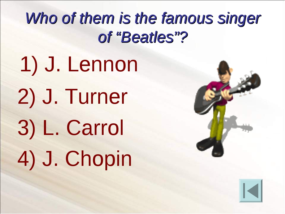 "Who of them is the famous singer of ""Beatles""? 2) J. Turner 3) L. Carrol 4) J..."