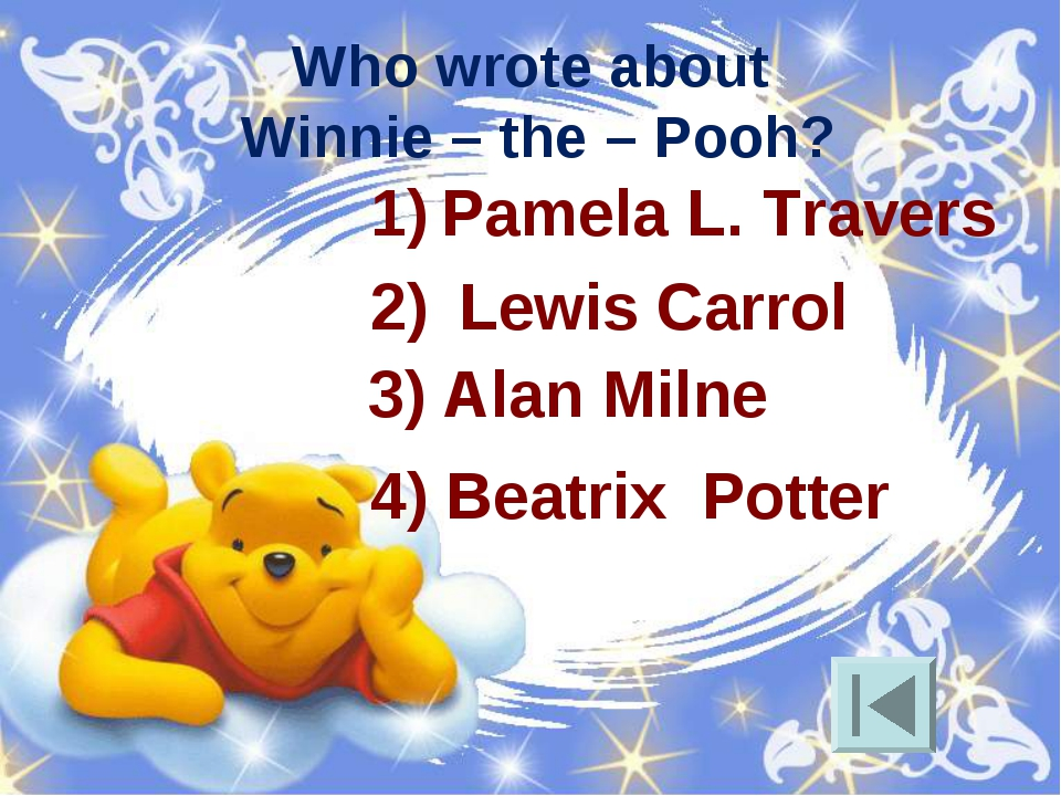Who wrote about Winnie – the – Pooh? Pamela L. Travers Lewis Carrol 4) Beatri...