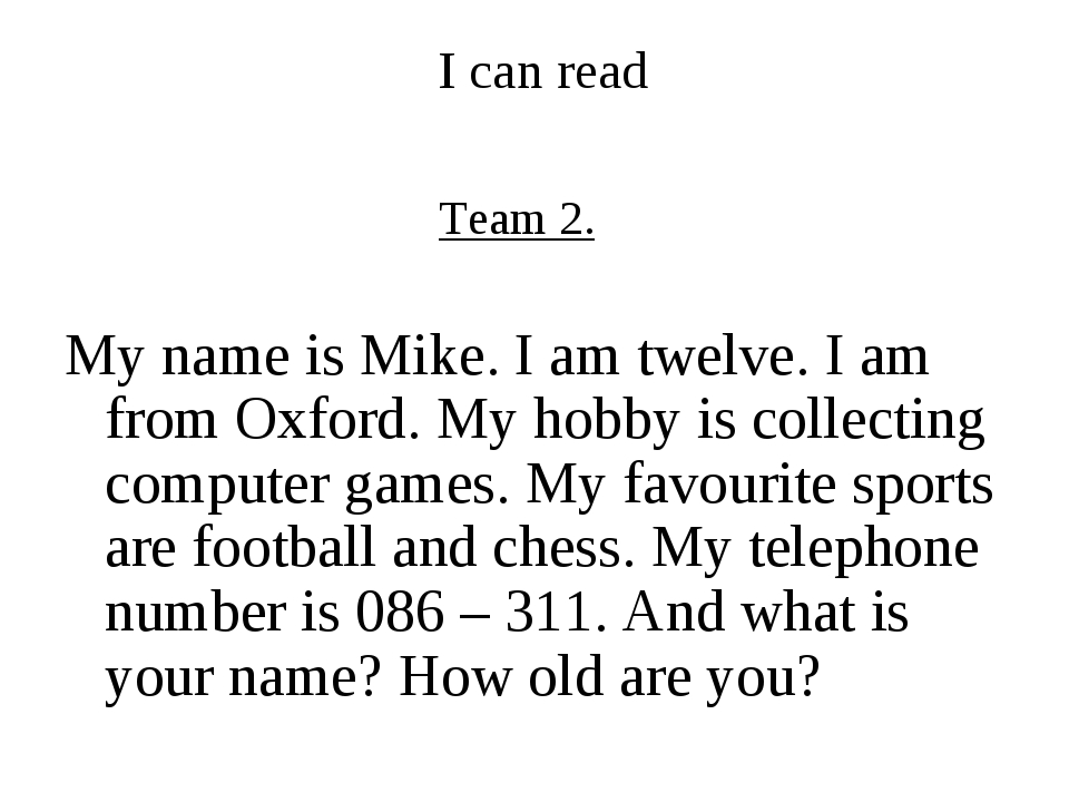 I can read Team 2. My name is Mike. I am twelve. I am from Oxford. My hobby i...