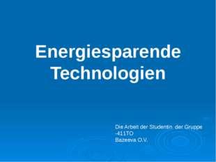 Energiesparende Technologien Die Arbeit der Studentin der Gruppe -411TO Baze