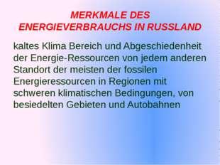 MERKMALE DES ENERGIEVERBRAUCHS IN RUSSLAND kaltes Klima Bereich und Abgeschi