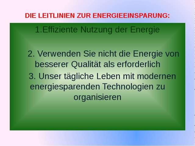 DIE LEITLINIEN ZUR ENERGIEEINSPARUNG: 1.Effiziente Nutzung der Energie 2. Ve...