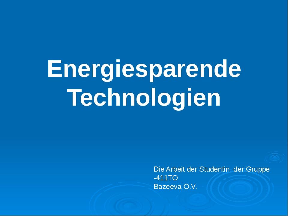 Energiesparende Technologien Die Arbeit der Studentin der Gruppe -411TO Baze...
