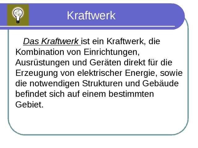 Kraftwerk Das Kraftwerk ist ein Kraftwerk, die Kombination von Einrichtungen,...