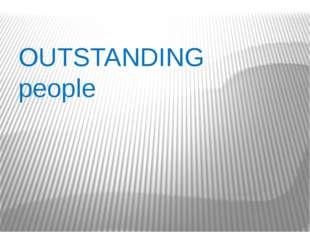 OUTSTANDING people