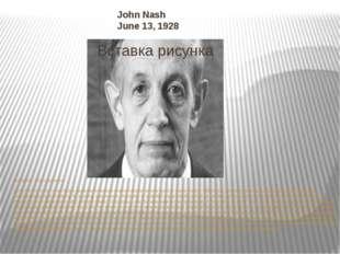 John Nash June 13, 1928 Disability:Schizophrenia John Forbes Nash is an Nobl