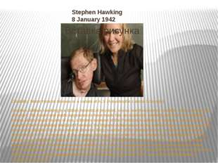 Stephen Hawking 8 January 1942 Disability:Motor Neuron disease or a variant
