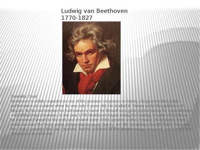 Ludwig van Beethoven 1770-1827 6 Disability:Deaf Beethoven is widely regarde...