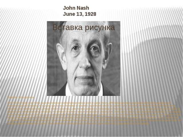 John Nash June 13, 1928 Disability:Schizophrenia John Forbes Nash is an Nobl...