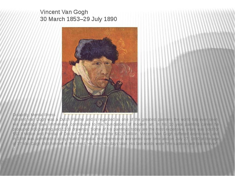 Vincent Van Gogh 30 March 1853–29 July 1890 Disability:Mental Illness Vincen...