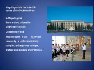 Magnitogorsk is the scientific centre of the Southern Urals. In Magnitogorsk