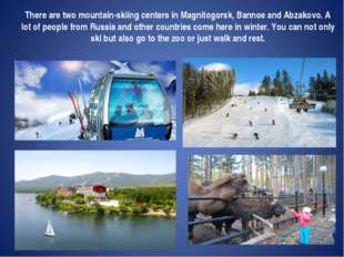 There are two mountain-skiing centers in Magnitogorsk, Bannoe and Abzakovo. A